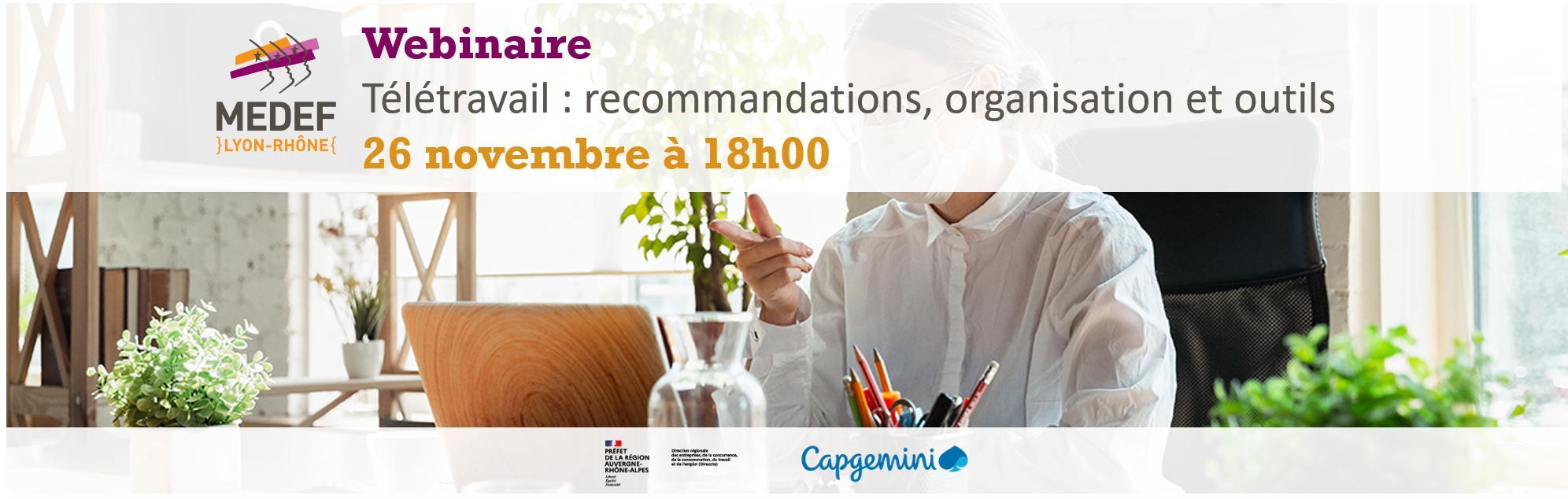 Le MEDEF Lyon-Rhône organise un webinaire dédié au télétravail pour apporter aux dirigeants les clés et les outils pour une bonne mise en place, en partenariat avec Capgemini et la DIRECCTE