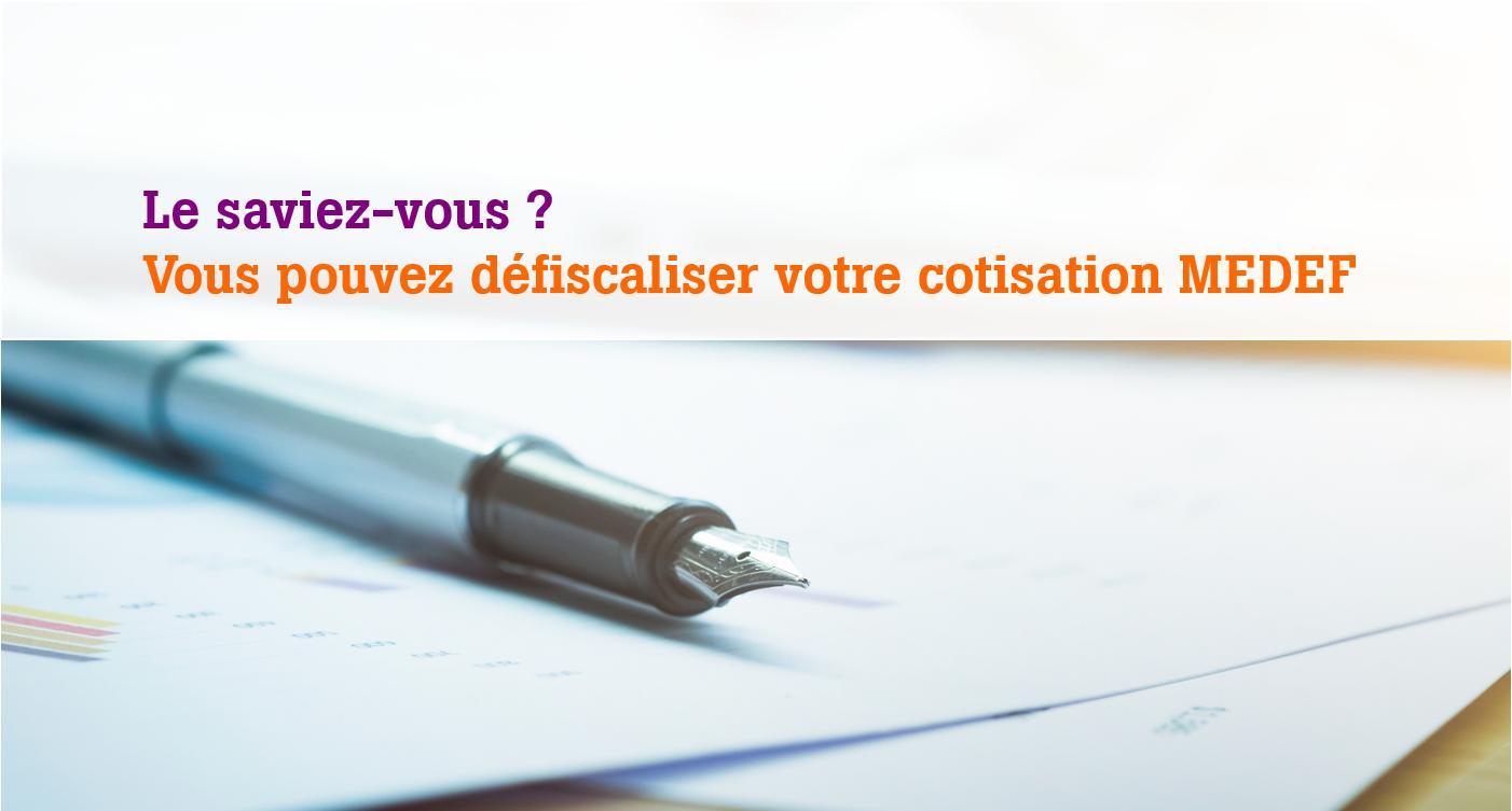 Défiscalisation de la cotisation MEDEF : déduisez votre cotisation annuelle de vos résultats imposables, en 2021, le MEDEF continue son engagement pour l'entreprise